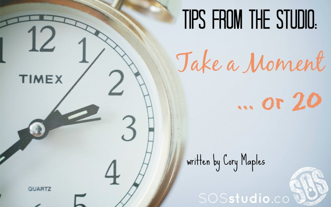 Tips from the Inside:  Take a moment….or 20