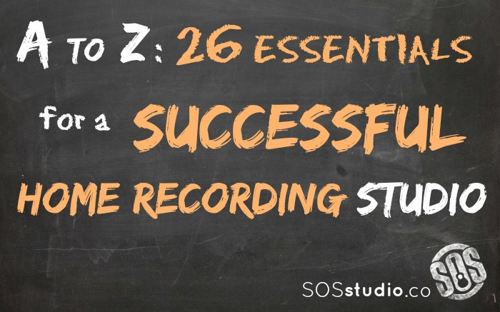 A-to-Z: 26 Essentials for Building and Maintaining a Successful Home Recording Studio