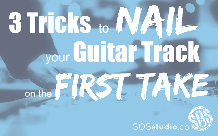 3 Tricks to Guarantee Successful Guitar Tracks