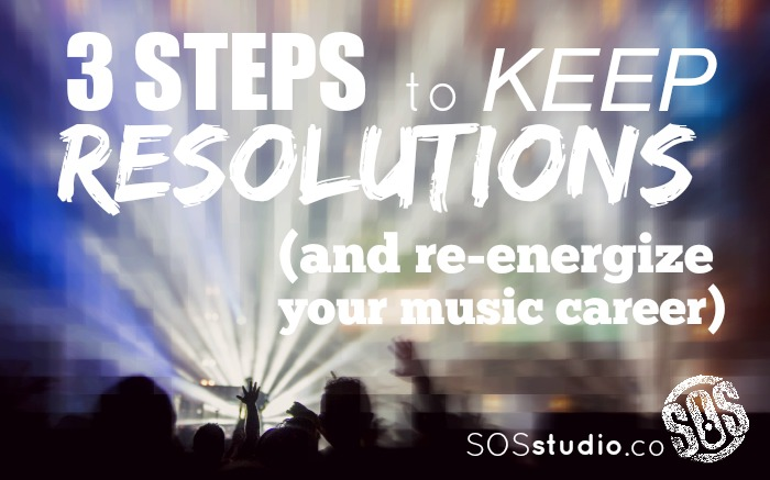3 Steps to Keep Resolutions (and re-energize your music career)