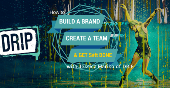 11: How to Build a Brand, Create a Team, and Get #@&! Done with Jessica Mariko of DRIP