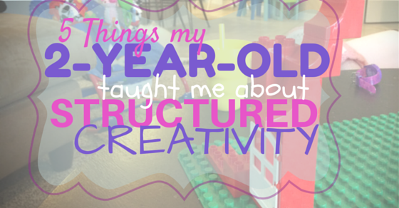 Things My 2-Year-Old Taught Me About Structured Creativity