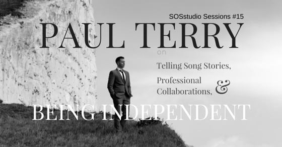 Paul Terry on Telling song stories, professional Collaborations, and Embracing Being Indepdent SOSstudio.co-Session15