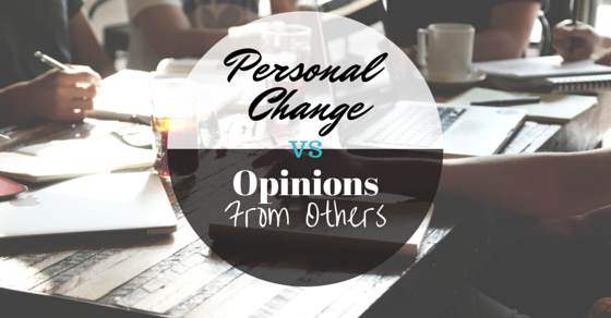 Personal Change vs Opinions From Others