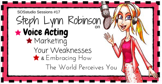 17: Steph Lynn Robinson on Voice Acting, Marketing Your Weaknesses, and Embracing How The World Perceives You