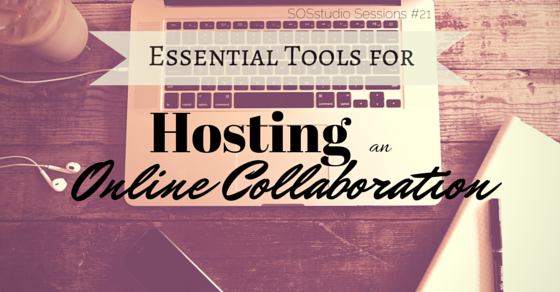 Essential Tools for Hosting an Online Collaboration SOSstudio.co-Session21