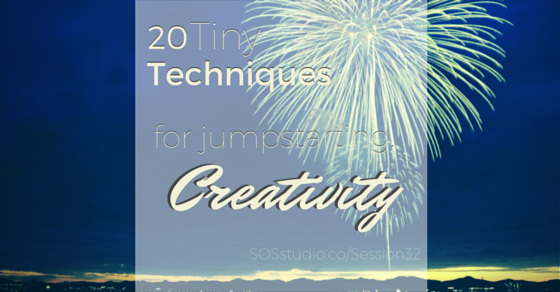 20 Tiny Techniques for Jumpstarting Creativity SOSstudio.co-session32