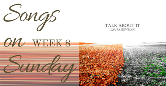 "Week 8 – ""Talk About It"" by Laura Bowman"