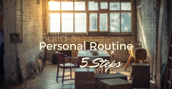 36: Build a Personal Routine in 5 Steps (and a challenge, if you choose to accept)
