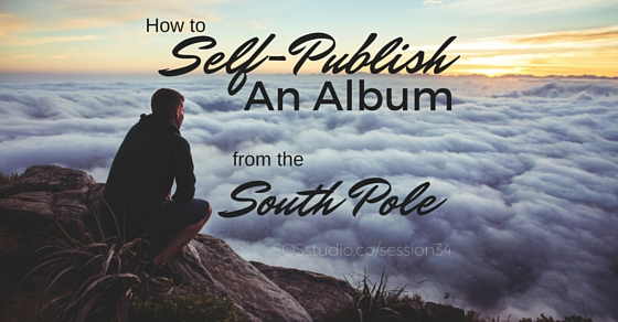 34: How to Self-Publish an Album from the South Pole
