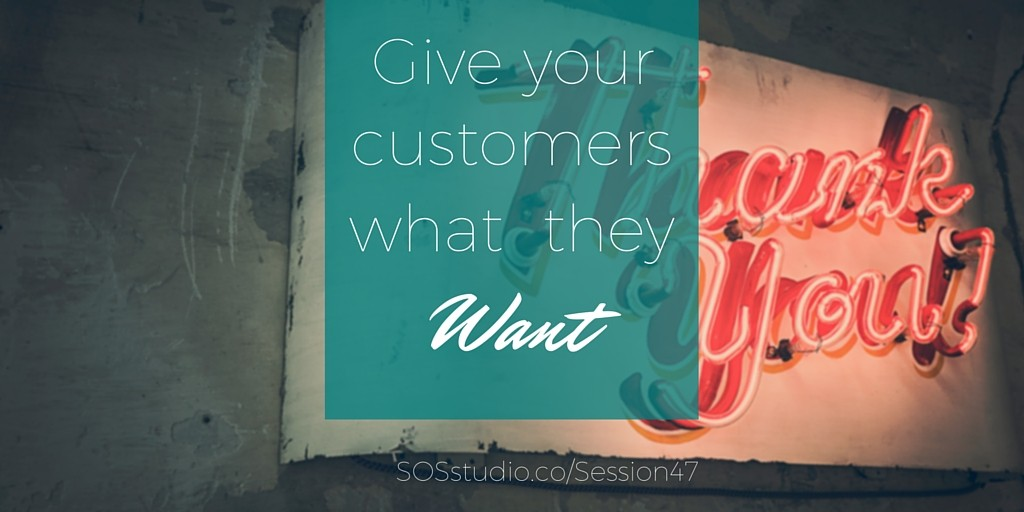 Give your customers what they want SOSstudio.co-session47