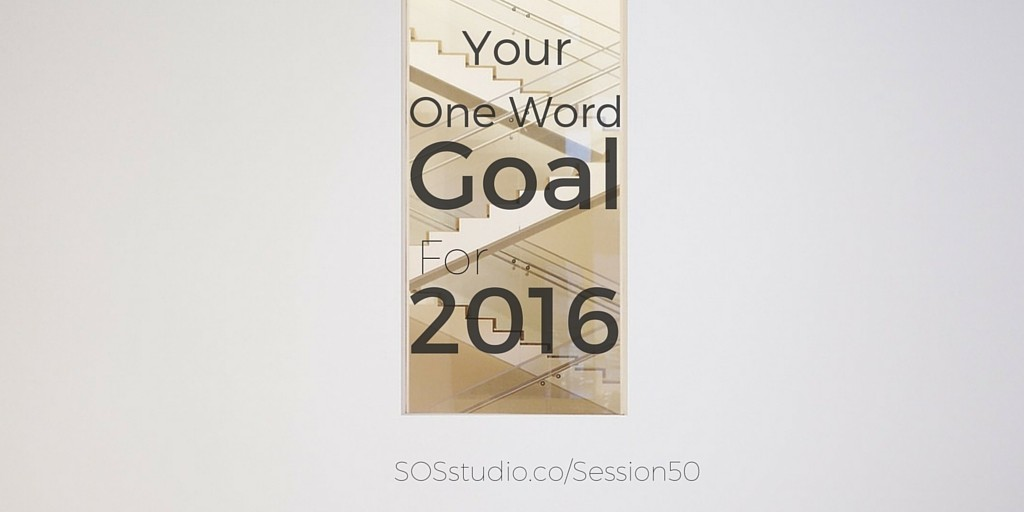 Your One Word Goal for 2016 SOSstudio.co-session50 (1)