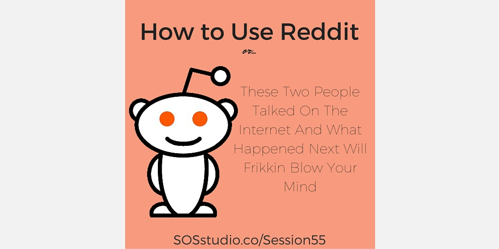 How to Use Reddit SOSstudio.co-Session55