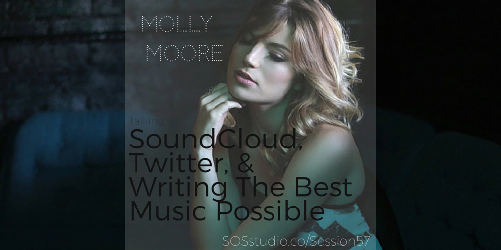 Molly Moore on Soundcloud, Twitter, and writing the best music possible SOSstudio.co-Session57