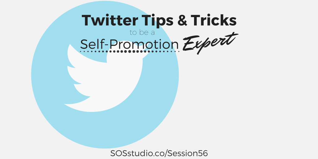 Twitter Tips and Tricks to be a Self-Promotion Expert SOSstudio.co-Session56